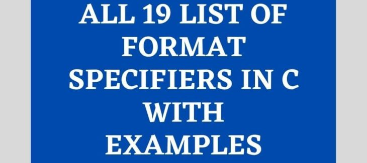 All 19 List of Format Specifiers in C with Examples