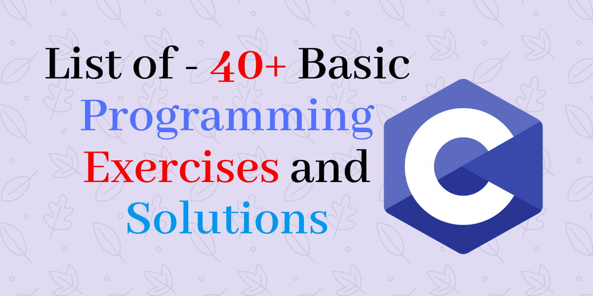 40+ programming exercise in c language with solutions